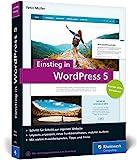 Einstieg in WordPress 5: So erstellen Sie WordPress-Websites. Über 500 Seiten Praxis, mit zahlreichen Abbildungen und Schrittanleitungen